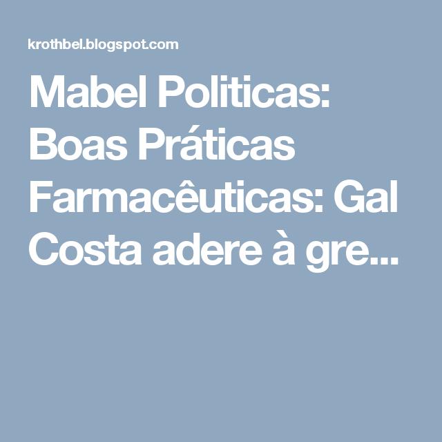 Mabel Politicas: Boas Práticas Farmacêuticas: Gal Costa adere à gre...