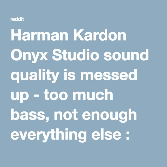 Harman Kardon Onyx Studio sound quality is messed up - too