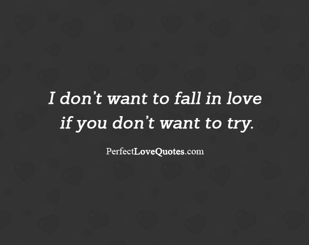 I Don 39 T Want To Fall In Love If You Don 39 T Want To Try Boys Are Stupid Falling In Love Love Quotes
