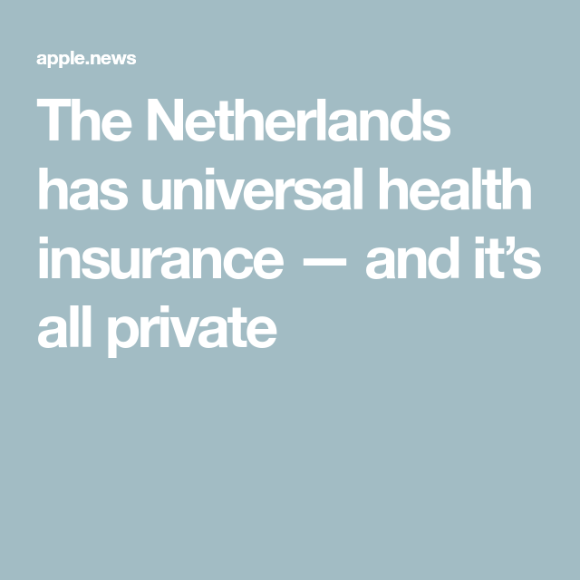 The Netherlands Has Universal Health Insurance And It S All