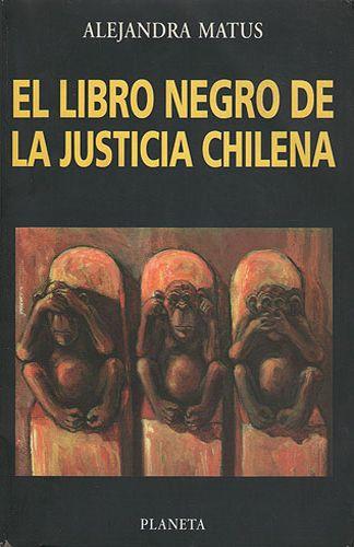 """Alejandra Matus - """"El libro negro de la justicia chilena"""" (1999). http://www.derechos.org/nizkor/chile/libros/lnegro/"""