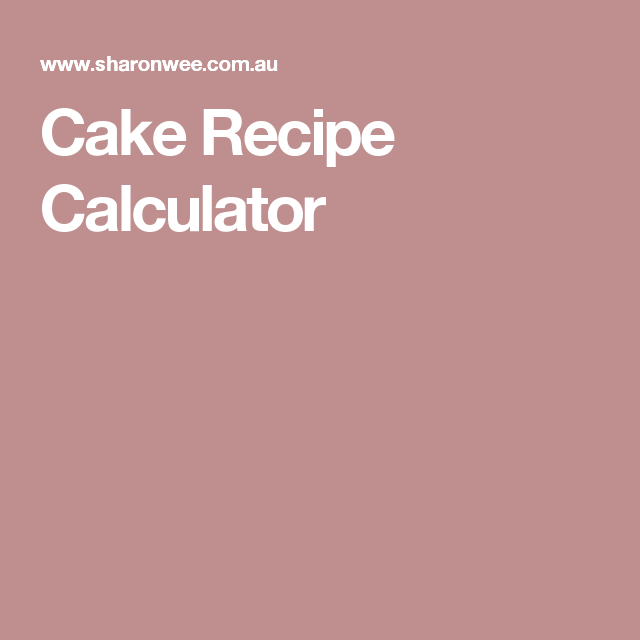 Cake recipe calculator cake charts pinterest calculator cake cake recipe calculator for icing ganache and a selected number of cake recipes for various tin sizes forumfinder Choice Image