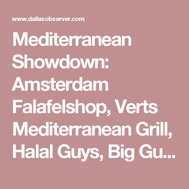 Mediterranean Showdown Amsterdam Falafelshop Verts Mediterranean Grill Halal Guys Big Guys Chicken Rice Dallas Observer