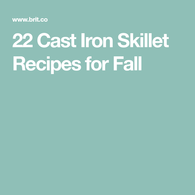 22 Cast Iron Skillet Recipes For Fall Iron Skillet