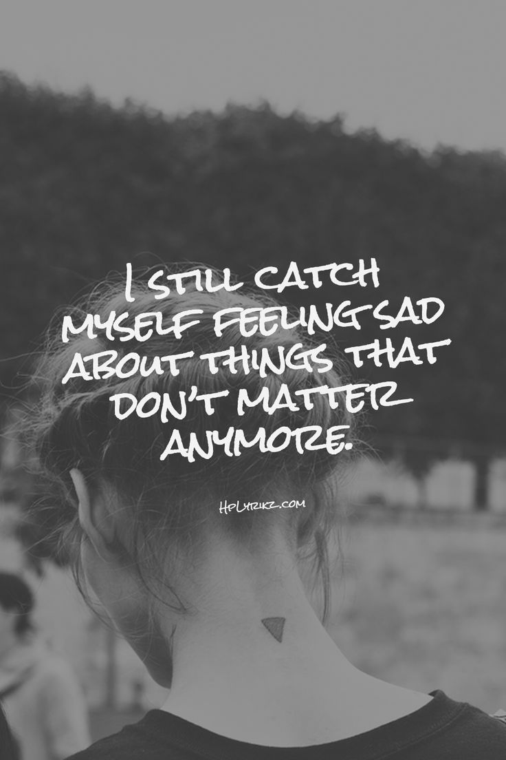 Feeling Sad Quotes: I Still Catch Myself Feeling Sad About Things That Don't