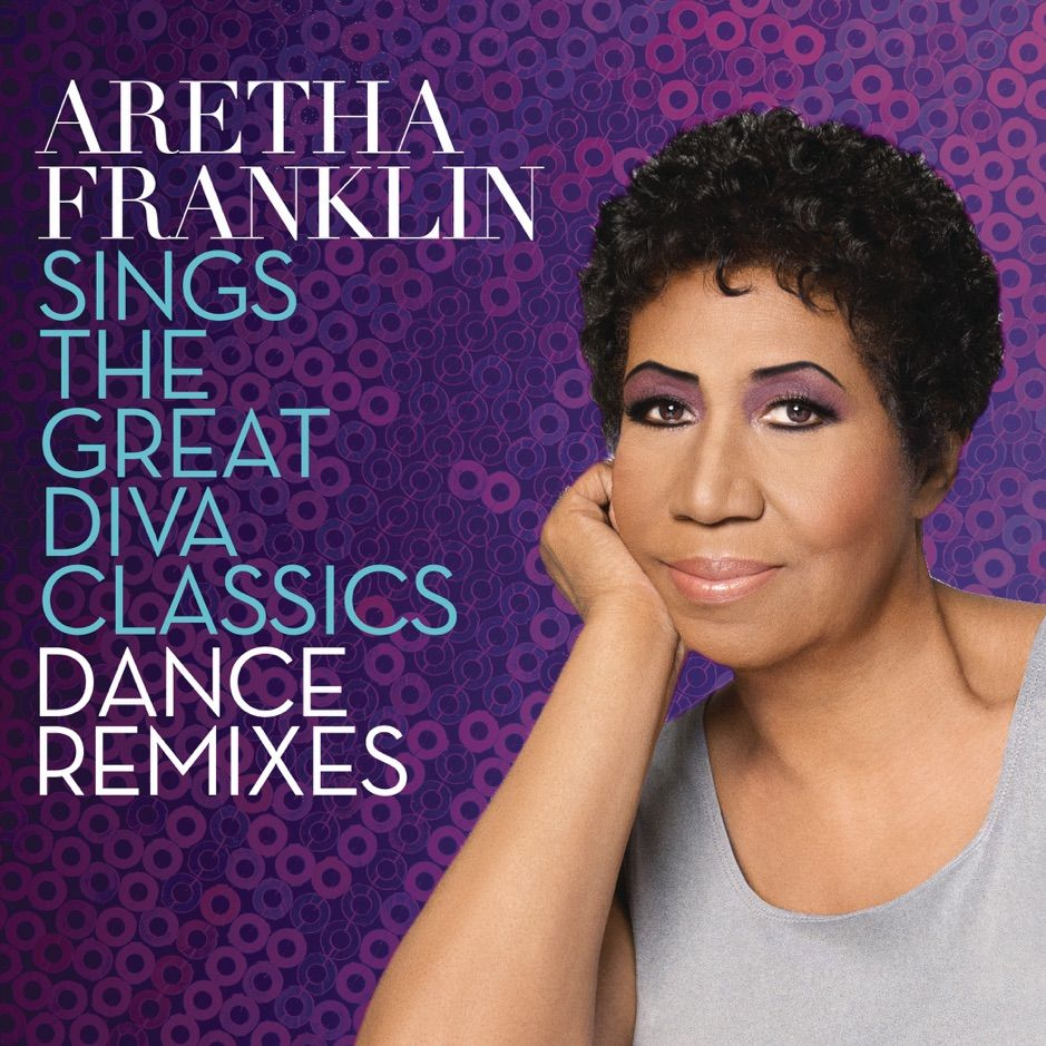 Aretha Franklin Sings The Great Diva Classics Dance Remixes By