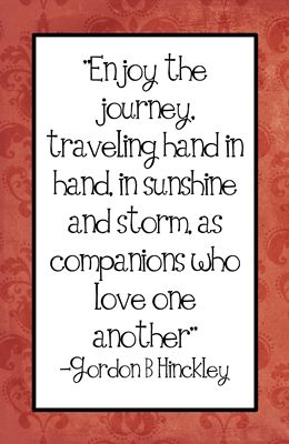 Gordon B Hinckley Quotes Enjoy The Journery 4 X 6 Redsm  Favorite Quotes  Pinterest