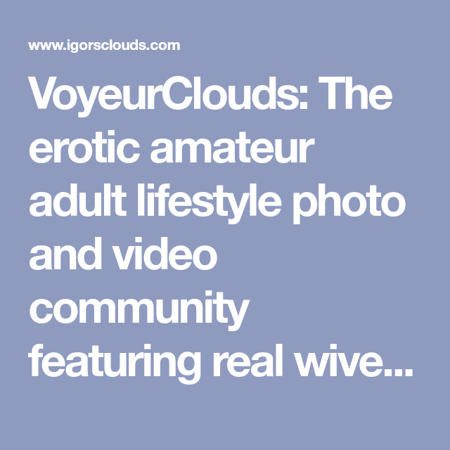 VoyeurClouds: The erotic amateur adult lifestyle photo and video ...