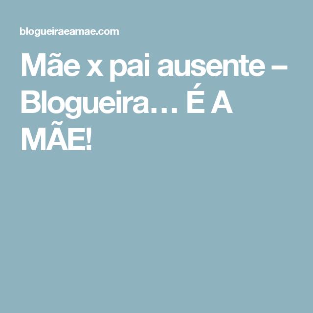Mãe x pai ausente – Blogueira… É A MÃE!