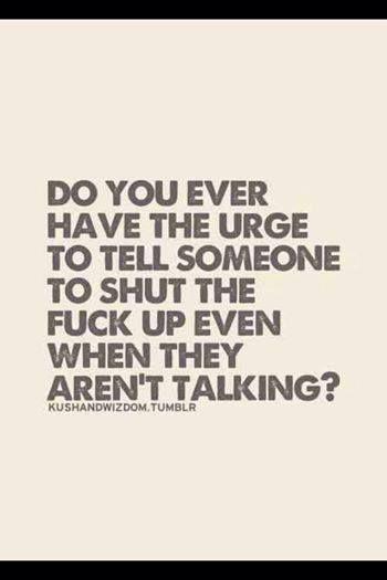Hahahahahahahaha, especially today!!!