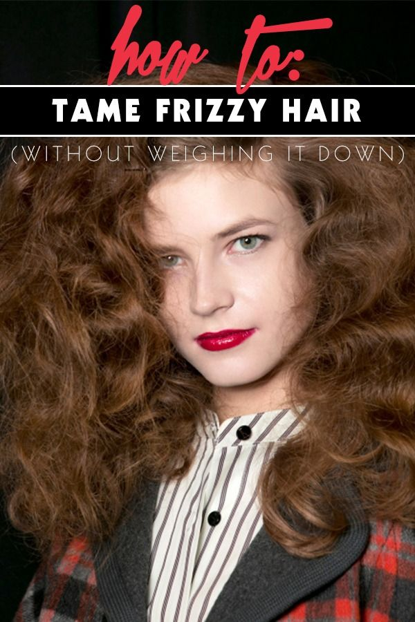 Ask An Expert How Can I Tame Frizz Without Weighing Hair Down
