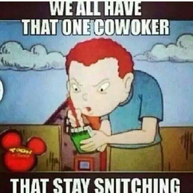 Stay Snitching Work Humor Work Humor Coworkers Coworker Humor