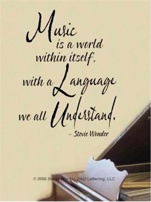 Music is a world within itself, with a language we all understand