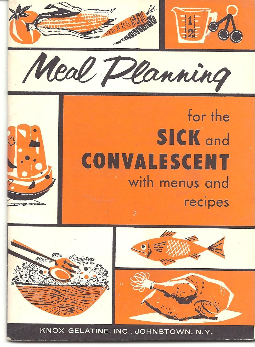 Meal Planning For The Sick And Convalescent With Menus And Recipes 1961 Produced By The Knox Gelatine Company Meal Planning Vintage Recipes Vintage Cookbooks