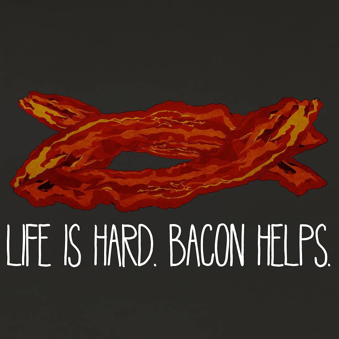 ❤ ✓ ❤ Life is hard. Bacon Helps. True  dat!  25bc047f9a97