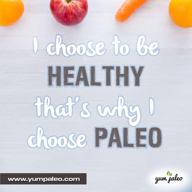 I choose to be healthy that's why I choose Paleo  #PaleoMotivation #PaleoInspiration #PaleoQuotes #PaleoRecipe