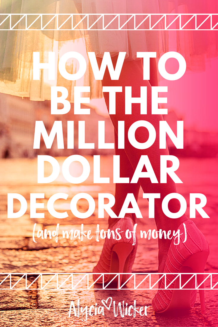 How to be the million dollar decorator make tons of - How to get a job as an interior decorator ...