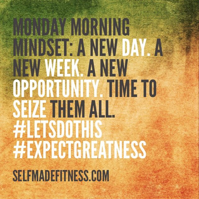 Monday Morning Mindset A New Day A New Week A New Opportunity Time To Seize Them All Letsdothis Expectgr Inspirational Words Mindset Quotes Sport Quotes