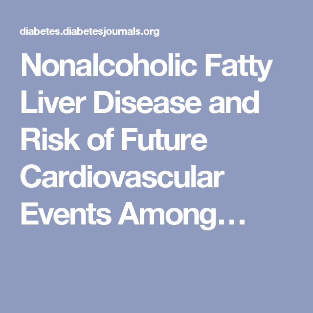 Nonalcoholic Fatty Liver Disease and Risk of Future Cardiovascular Events Among…