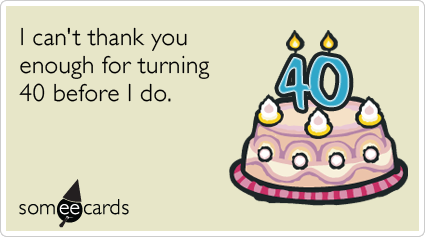 40th Birthday I Can T Thank You Enough For Turning 40 Before I Do 40th Birthday Funny 40th Birthday Quotes Happy Birthday Funny Ecards