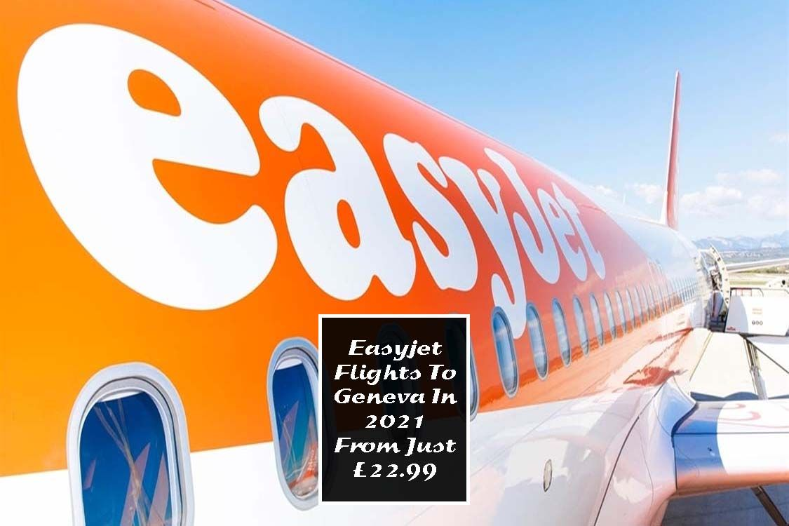 Easyjet Flights To Geneva In 2021 From Just £22.99 Cheap
