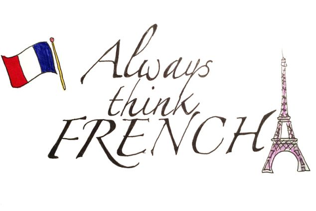 Always think French.