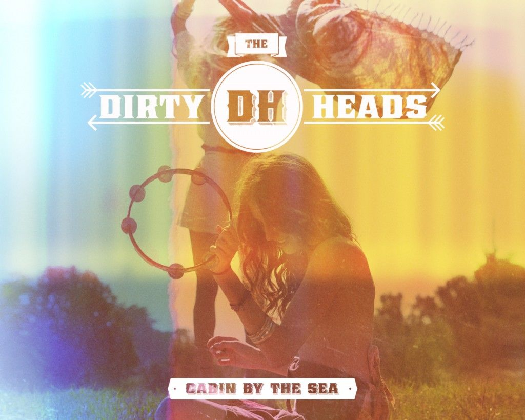 THE DIRTY HEADs - Cabin By the Sea - Awesome fucking CD. <3 I