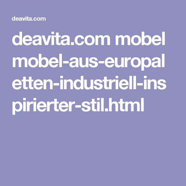 Deavita.com Mobel Mobel Aus Europaletten Industriell Inspirierter Stil.