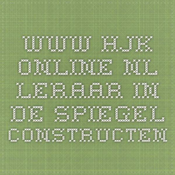 www.hjk-online.nl  leraar in de spiegel  constructen