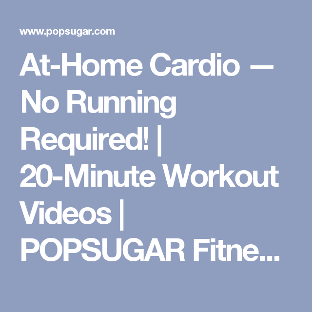 25 of the Best 20-Minute Workout Videos — All in 1 Place! At-Home Cardio ...
