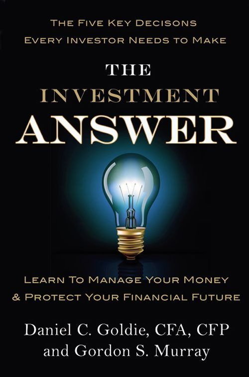 Amazon.com: The Investment Answer: Learn to Manage Your Money & Protect Your Financial Future eBook: Gordon Murray, Daniel C. Goldie: Books