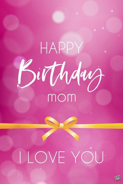Loving Birthday Wish For Mom Happy Birthday Mom Message Happy Birthday Mom Images Happy Birthday Mother