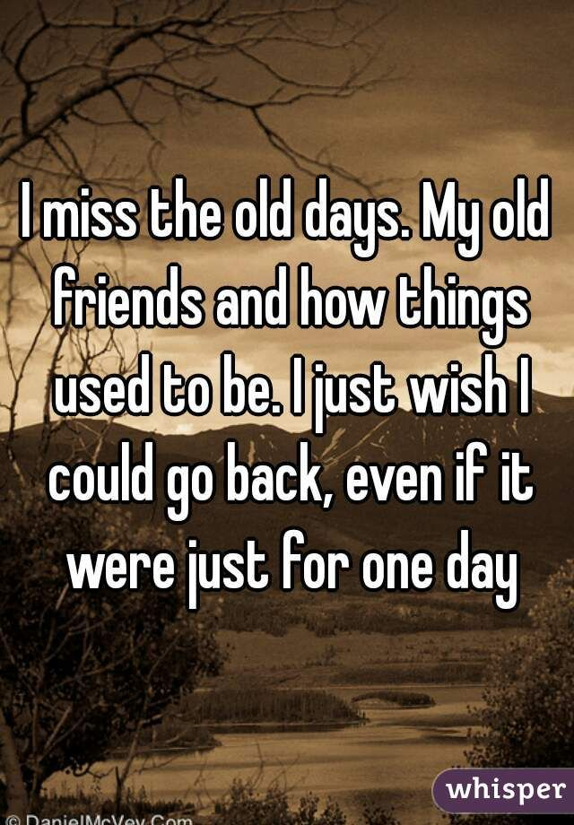 Just Remember Your True Friends Will Always Be There For You Everything Happens Old School Quotes Old Friend Quotes Friends Quotes