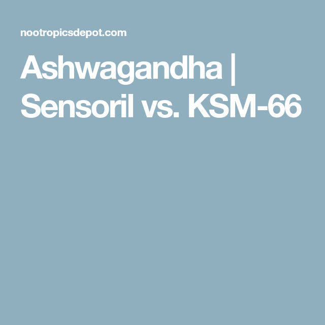 Ashwagandha Sensoril Vs Ksm 66 Medicine Naturopathic