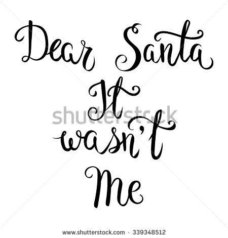 Dear Santa It WasnT Me HandLettering Quote Isolated On A White