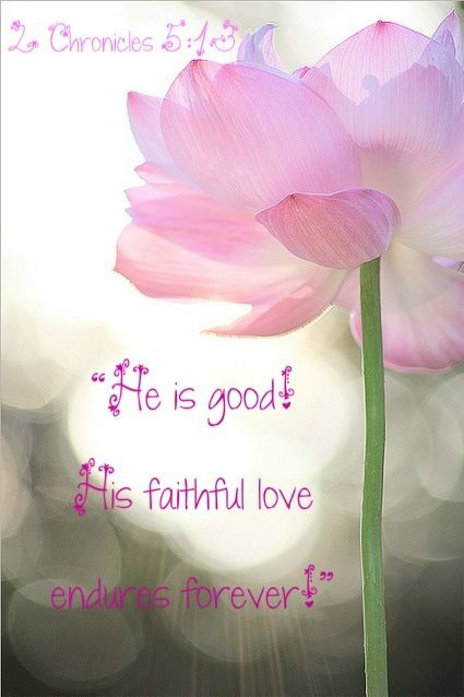 He Is Good His Faithful Love Endures Forever 2 Chronicles 5 13