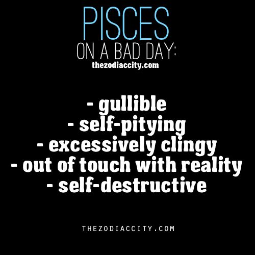 Zodiac Pisces On A Bad Day Pisces Quotes Pisces Personality Pisces Facts