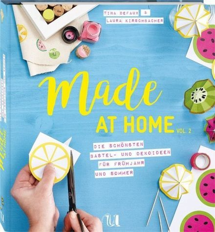 Made at Home Vol. 2 - Frühjahr & Sommer - Defaux, Tina; Kirschbacher, Laura