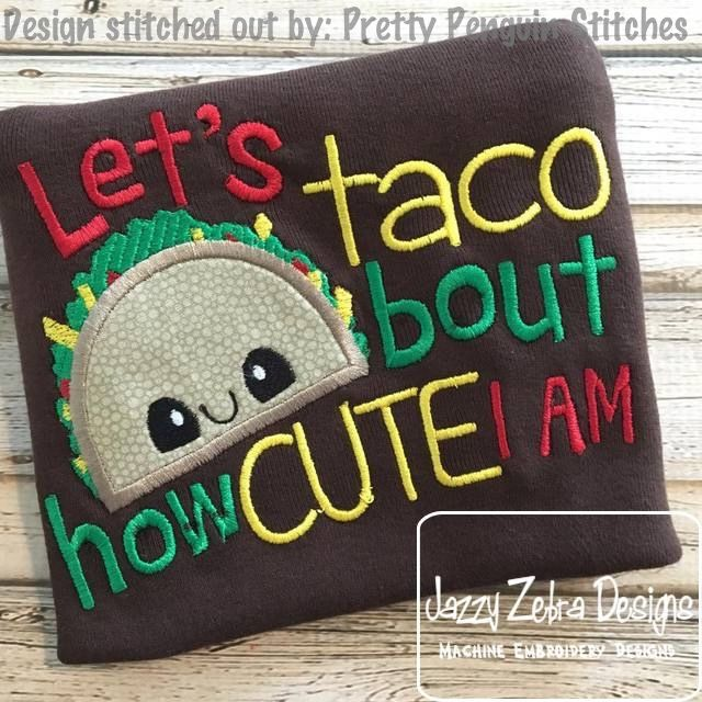 Lets Taco about how cute I am appliqué embroidery design
