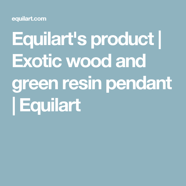 Equilart's product   Exotic wood and green resin pendant   Equilart