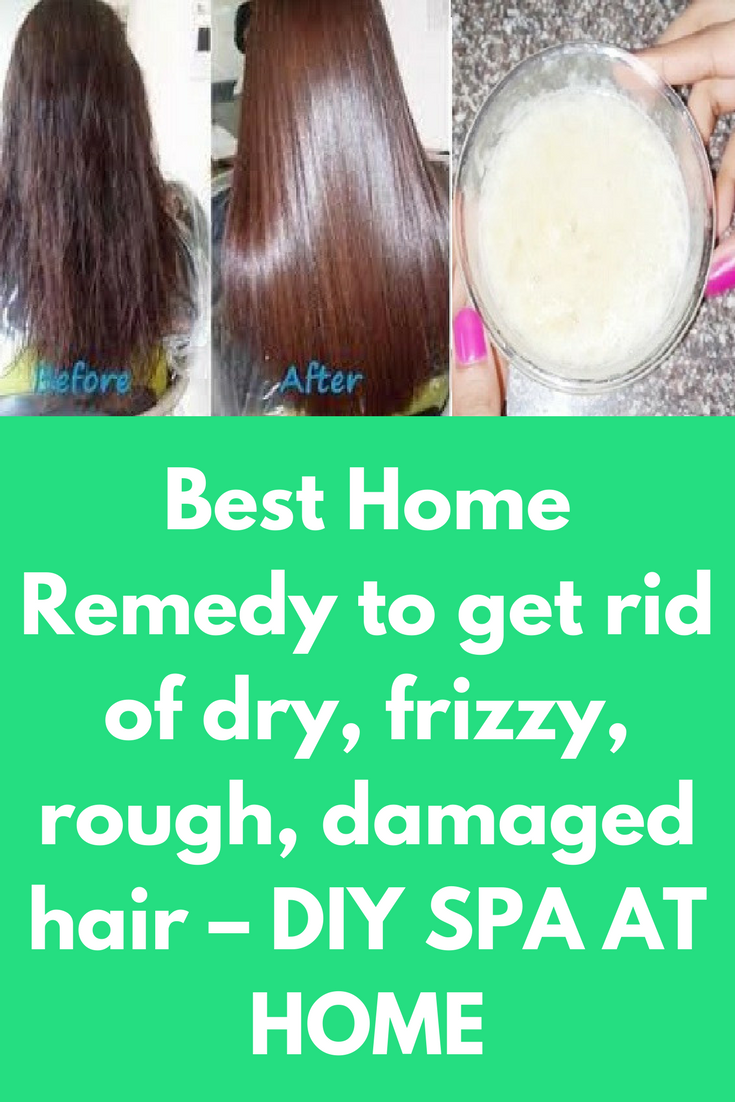 Best Home Remedy To Get Rid Of Dry Frizzy Rough Damaged Hair Diy Spa At Home Today I Am Going To Tell You M Diy Hair Treatment Fizzy Hair Damaged