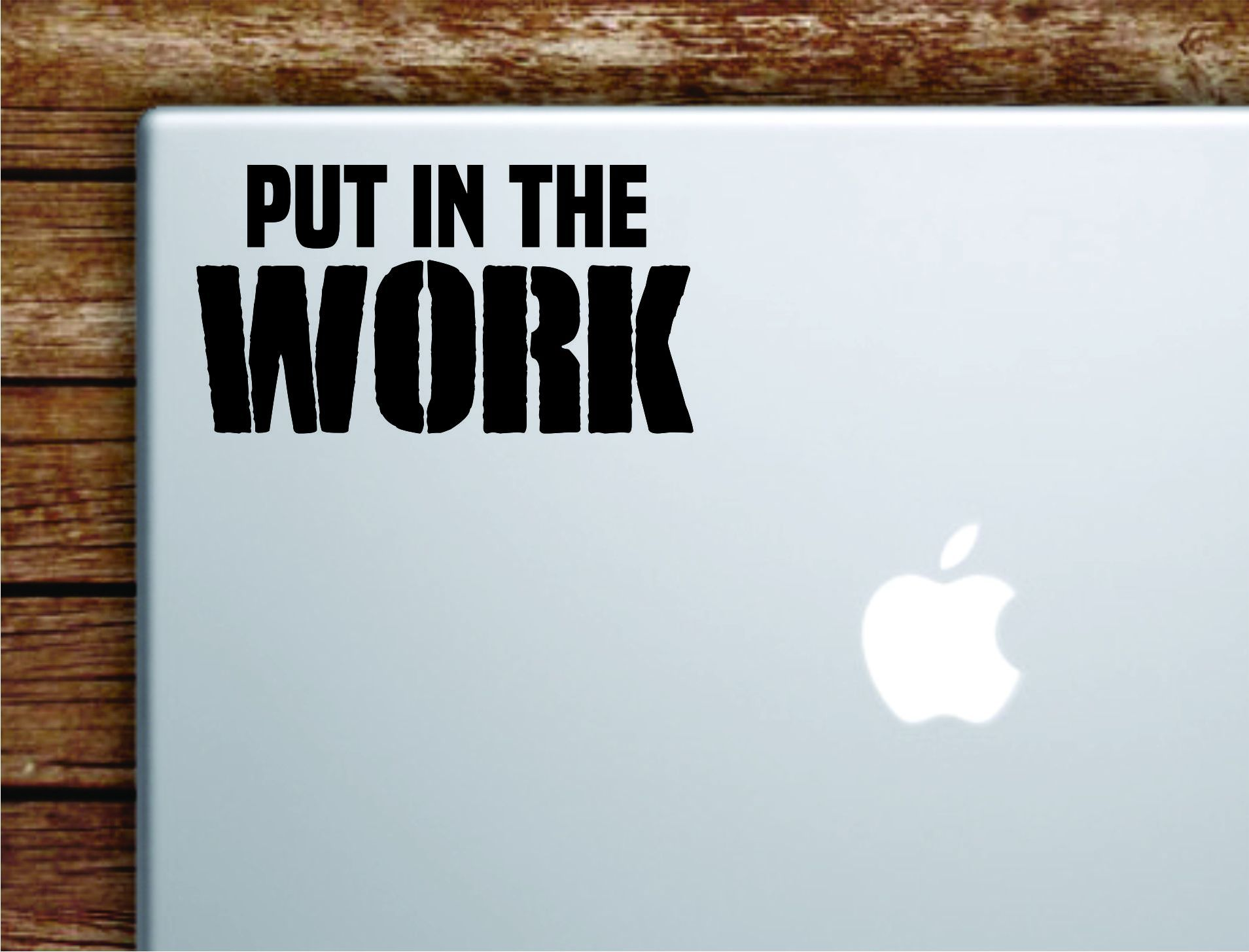 Put In The Work V2 Laptop Wall Decal Sticker Vinyl Art Quote Macbook Apple Decor Car Window Truck Kids Baby Teen Inspirational Gym Fitness Lift Sports - yellow