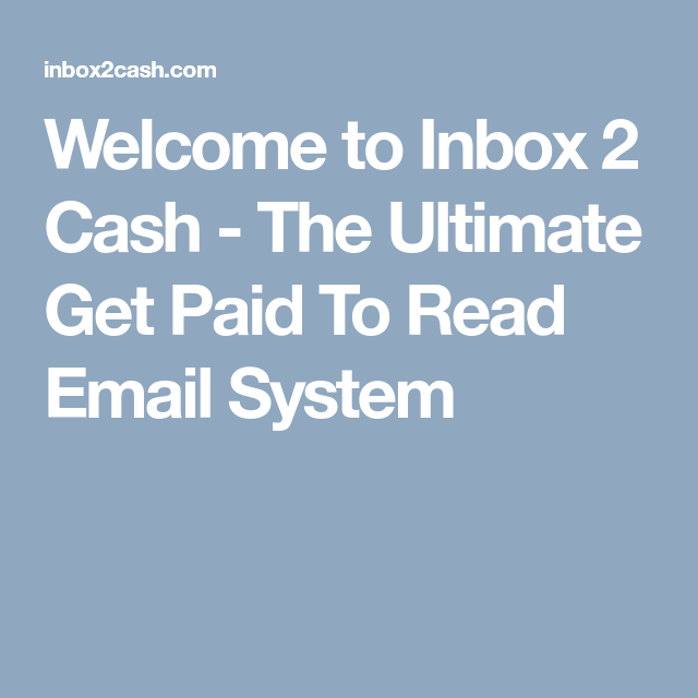 Welcome to Inbox 2 Cash - The Ultimate Get Paid To Read