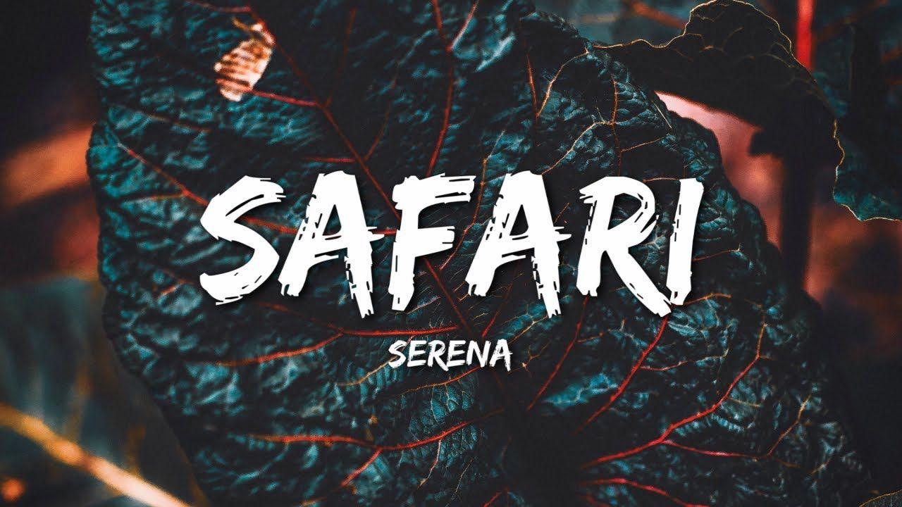 Serena Safari Lyrics In 2020 Serena Lyrics Safari