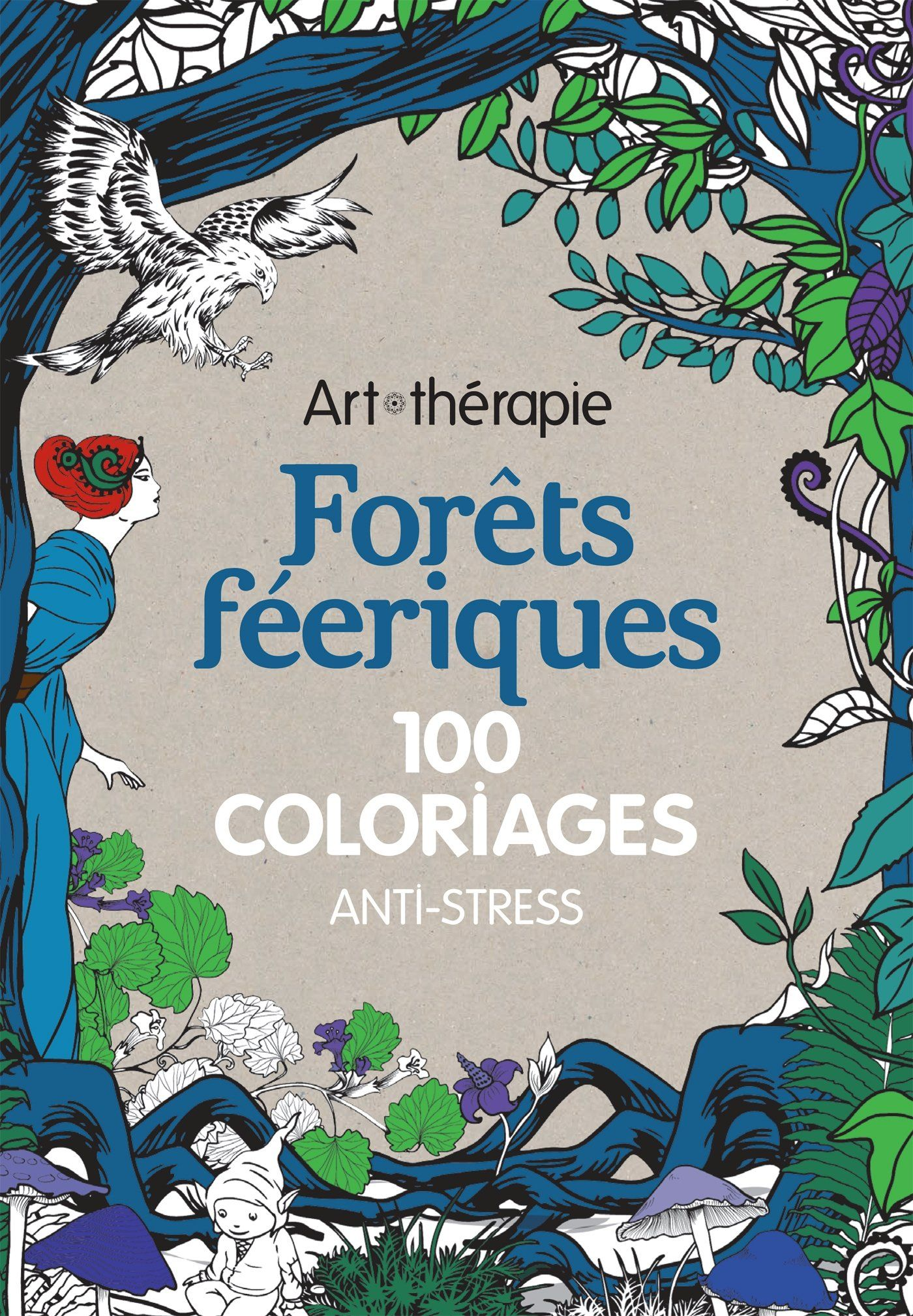 Art Therapie Forets Feeriques 100 Coloriages Anti