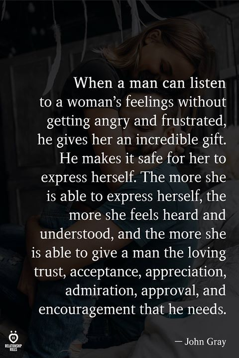 When A Man Can Listen To A Woman's Feelings Without Getting Angry And Frustrated