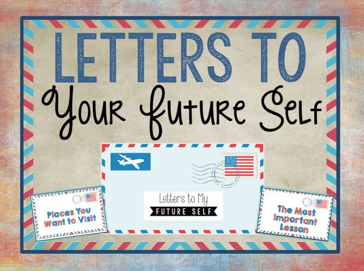 Write a letter to your future self.