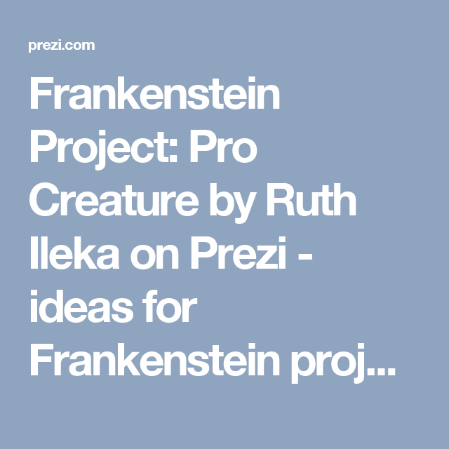 Frankenstein Project Pro Creature By Ruth Ileka On Prezi  Ideas  Frankenstein Project Pro Creature By Ruth Ileka On Prezi  Ideas For  Frankenstein Project