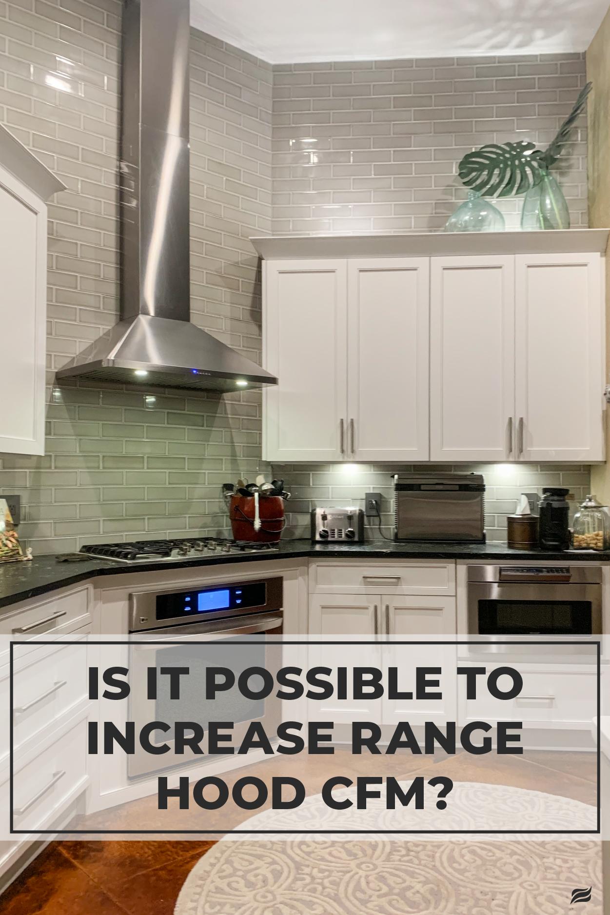 Can You Increase Range Hood Cfm Range Hood Home Remodeling Home