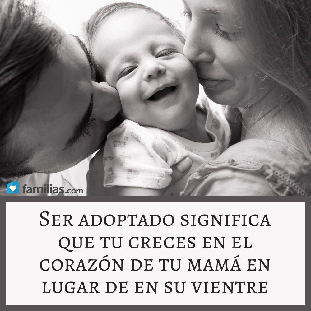 Ser adoptado significa que creces en el corazón de tu mamá en lugar de en su vientre